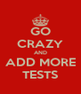 GO CRAZY AND ADD MORE TESTS - Personalised Poster A4 size