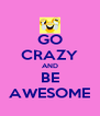 GO CRAZY AND BE AWESOME - Personalised Poster A4 size