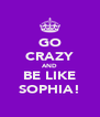 GO CRAZY AND BE LIKE SOPHIA! - Personalised Poster A4 size