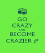 GO CRAZY AND BECOME CRAZIER ;P - Personalised Poster A4 size