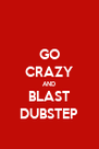 GO CRAZY AND BLAST DUBSTEP - Personalised Poster A4 size
