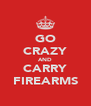 GO CRAZY AND CARRY FIREARMS - Personalised Poster A4 size