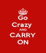 Go Crazy  AND CARRY ON - Personalised Poster A4 size