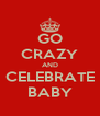 GO CRAZY AND CELEBRATE BABY - Personalised Poster A4 size