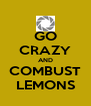 GO CRAZY AND COMBUST LEMONS - Personalised Poster A4 size