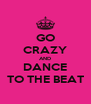 GO CRAZY AND DANCE TO THE BEAT - Personalised Poster A4 size