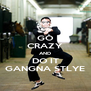 GO CRAZY AND DO IT GANGNA STLYE - Personalised Poster A4 size