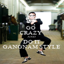 GO  CRAZY  AND DO IT GANGNAM STYLE - Personalised Poster A4 size