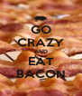 GO CRAZY AND EAT BACON - Personalised Poster A4 size