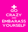 GO CRAZY AND EMBARASS YOURSELF - Personalised Poster A4 size