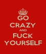 GO CRAZY AND FUCK YOURSELF - Personalised Poster A4 size