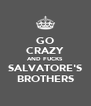 GO CRAZY AND FUCKS SALVATORE'S BROTHERS - Personalised Poster A4 size