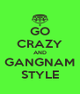 GO CRAZY AND GANGNAM STYLE - Personalised Poster A4 size
