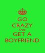 GO CRAZY AND GET A BOYFRIEND - Personalised Poster A4 size