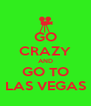 GO CRAZY AND GO TO LAS VEGAS - Personalised Poster A4 size