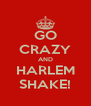 GO CRAZY AND HARLEM SHAKE! - Personalised Poster A4 size