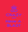 GO CRAZY AND Have A  BLAST - Personalised Poster A4 size