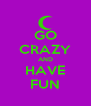 GO CRAZY AND HAVE FUN - Personalised Poster A4 size