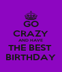 GO CRAZY AND HAVE THE BEST  BIRTHDAY - Personalised Poster A4 size