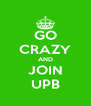 GO CRAZY AND JOIN UPB - Personalised Poster A4 size