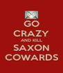 GO CRAZY AND KILL SAXON COWARDS - Personalised Poster A4 size