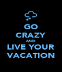 GO CRAZY AND LIVE YOUR VACATION - Personalised Poster A4 size
