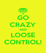 GO CRAZY AND LOOSE CONTROL! - Personalised Poster A4 size
