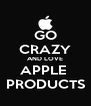 GO CRAZY AND LOVE APPLE  PRODUCTS - Personalised Poster A4 size