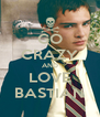 GO CRAZY AND LOVE BASTIAN - Personalised Poster A4 size