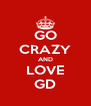 GO CRAZY AND LOVE GD - Personalised Poster A4 size