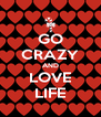 GO CRAZY AND LOVE LIFE - Personalised Poster A4 size