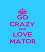 GO CRAZY AND LOVE MATOR - Personalised Poster A4 size