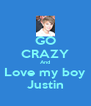 GO CRAZY And Love my boy Justin - Personalised Poster A4 size