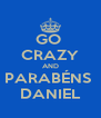 GO  CRAZY AND PARABÉNS  DANIEL - Personalised Poster A4 size
