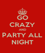 GO CRAZY AND PARTY ALL NIGHT - Personalised Poster A4 size
