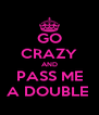 GO CRAZY AND PASS ME A DOUBLE  - Personalised Poster A4 size