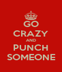GO CRAZY AND PUNCH SOMEONE - Personalised Poster A4 size