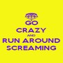 GO CRAZY AND RUN AROUND SCREAMING - Personalised Poster A4 size