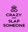 GO CRAZY AND SLAP SOMEONE - Personalised Poster A4 size
