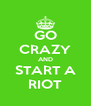 GO CRAZY AND START A RIOT - Personalised Poster A4 size