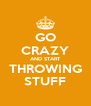 GO CRAZY AND START THROWING STUFF - Personalised Poster A4 size