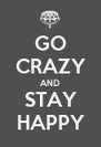 GO CRAZY AND STAY HAPPY - Personalised Poster A4 size