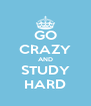 GO CRAZY AND STUDY HARD - Personalised Poster A4 size