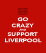 GO CRAZY AND SUPPORT LIVERPOOL - Personalised Poster A4 size