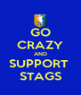 GO CRAZY AND SUPPORT  STAGS - Personalised Poster A4 size