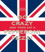 GO CRAZY AND THEN EAT A PEPPERONI PIZZA! - Personalised Poster A4 size