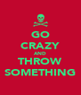 GO CRAZY AND THROW SOMETHING - Personalised Poster A4 size
