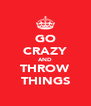 GO CRAZY AND THROW THINGS - Personalised Poster A4 size