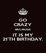 GO CRAZY BECAUSE IT IS MY 21'TH BIRTHDAY. - Personalised Poster A4 size