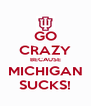 GO CRAZY BECAUSE MICHIGAN SUCKS! - Personalised Poster A4 size